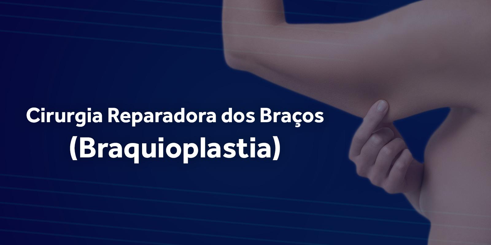 Braquioplastia (cirurgia dos braços)