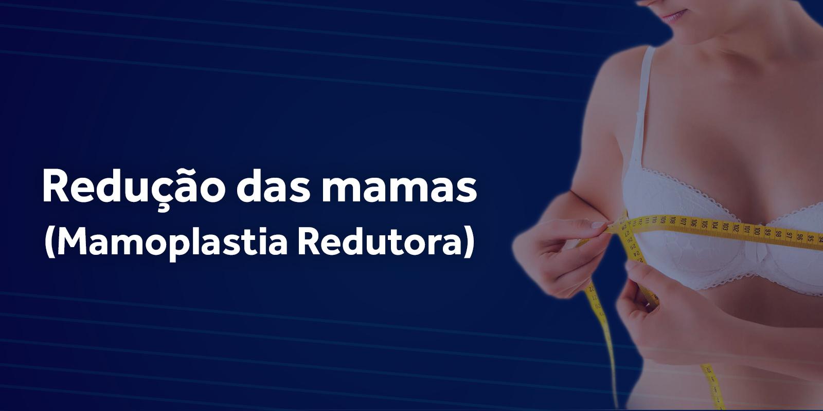 Redução de mama (mamoplastia redutora pós-bariátrica)